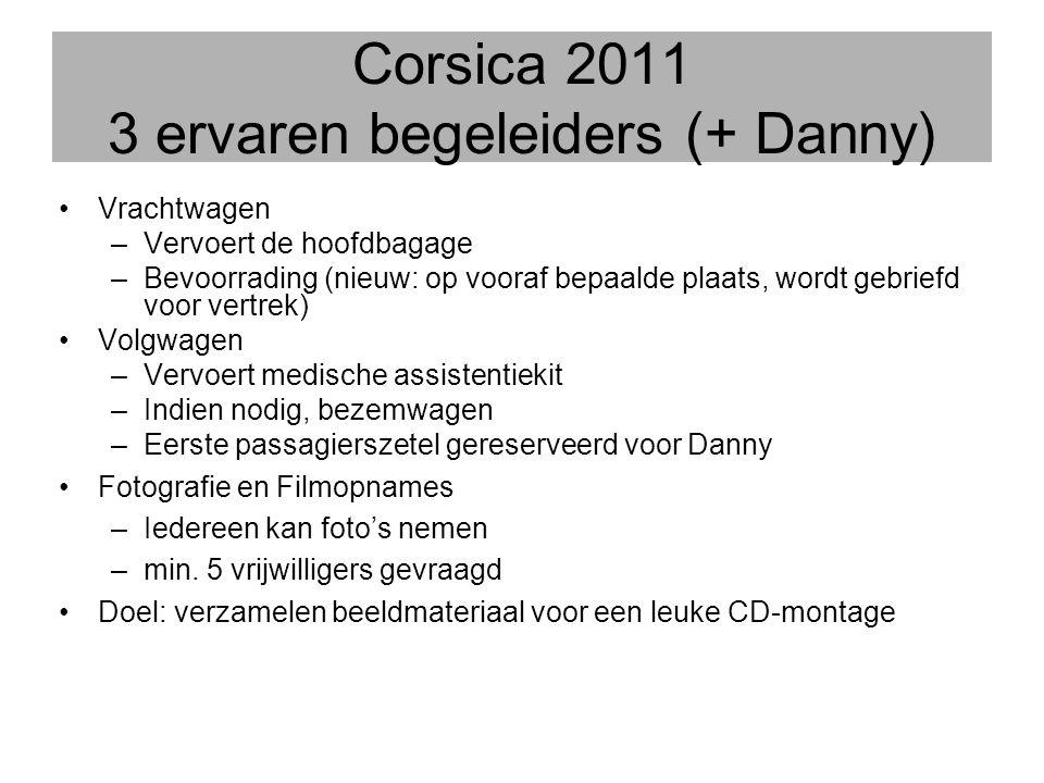Corsica 2011 3 ervaren begeleiders (+ Danny) •Vrachtwagen –Vervoert de hoofdbagage –Bevoorrading (nieuw: op vooraf bepaalde plaats, wordt gebriefd voo