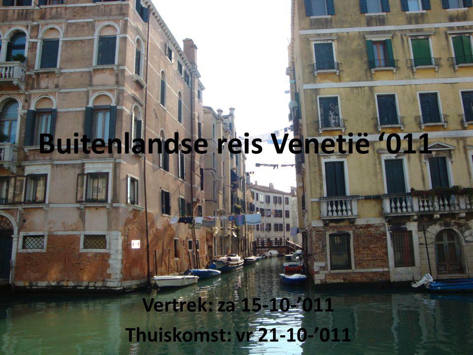 Buitenlandse reis Venetië '011 Vertrek: za 15-10-'011 Thuiskomst: vr 21-10-'011