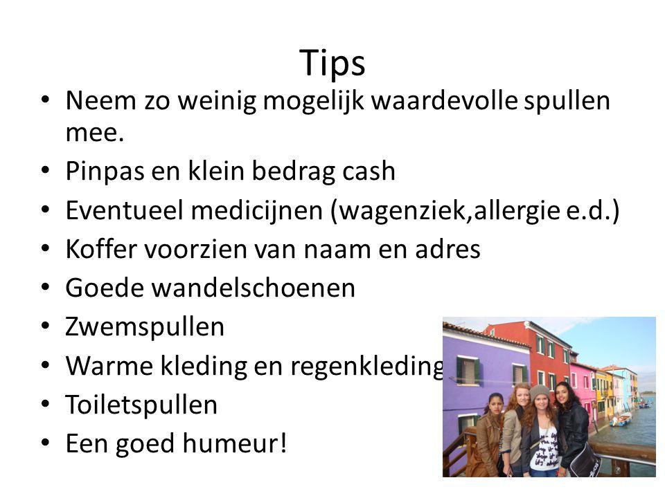 Tips • Neem zo weinig mogelijk waardevolle spullen mee. • Pinpas en klein bedrag cash • Eventueel medicijnen (wagenziek,allergie e.d.) • Koffer voorzi