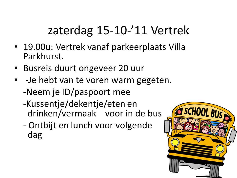 zaterdag 15-10-'11 Vertrek • 19.00u: Vertrek vanaf parkeerplaats Villa Parkhurst. • Busreis duurt ongeveer 20 uur • -Je hebt van te voren warm gegeten