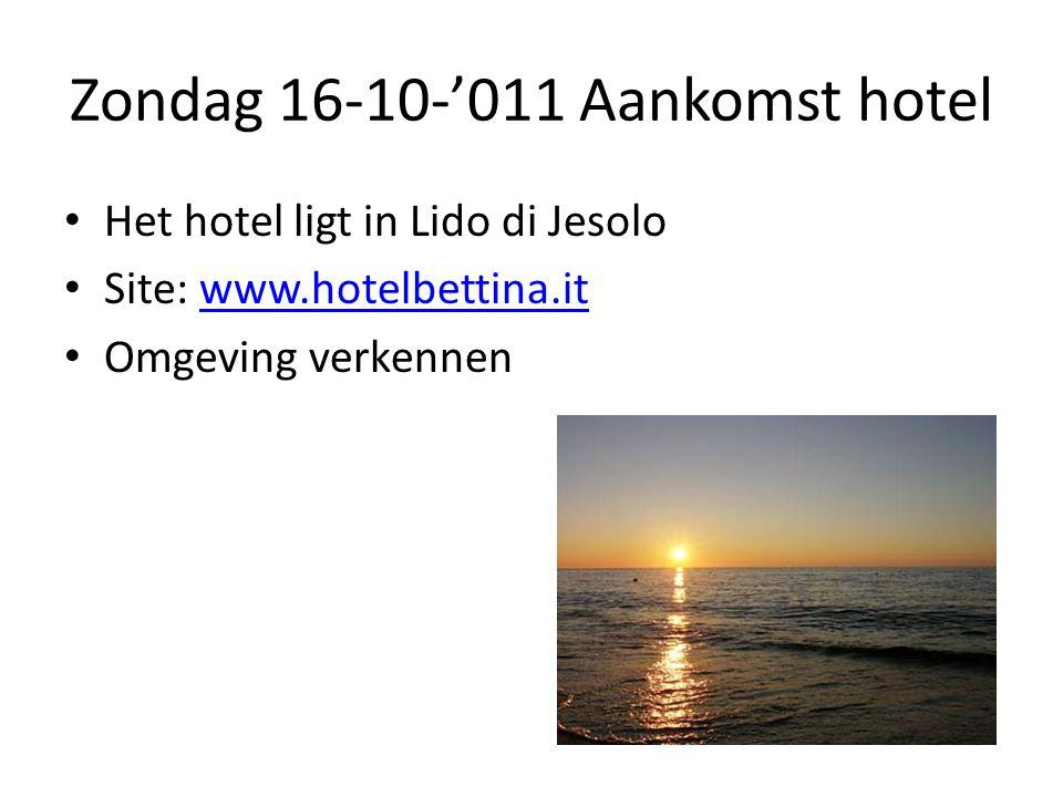 Zondag 16-10-'011 Aankomst hotel • Het hotel ligt in Lido di Jesolo • Site: www.hotelbettina.itwww.hotelbettina.it • Omgeving verkennen