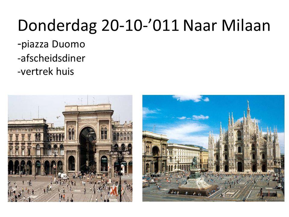 Donderdag 20-10-'011 Naar Milaan - piazza Duomo -afscheidsdiner -vertrek huis