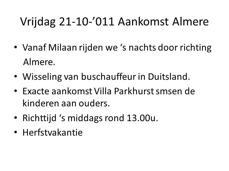 Vrijdag 21-10-'011 Aankomst Almere • Vanaf Milaan rijden we 's nachts door richting Almere. • Wisseling van buschauffeur in Duitsland. • Exacte aankom