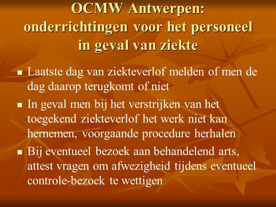 OCMW Antwerpen: onderrichtingen voor het personeel in geval van ziekte   Bij eventueel vroeger hernemen en vóór controle door controlegeneesheer: om 8.30 uur de centrale verwittigen om een nutteloos huisbezoek te voorkómen   Bij onnodig geacht huisbezoek door controle- geneesheer is het verschuldigd bedrag ten laste van het personeelslid
