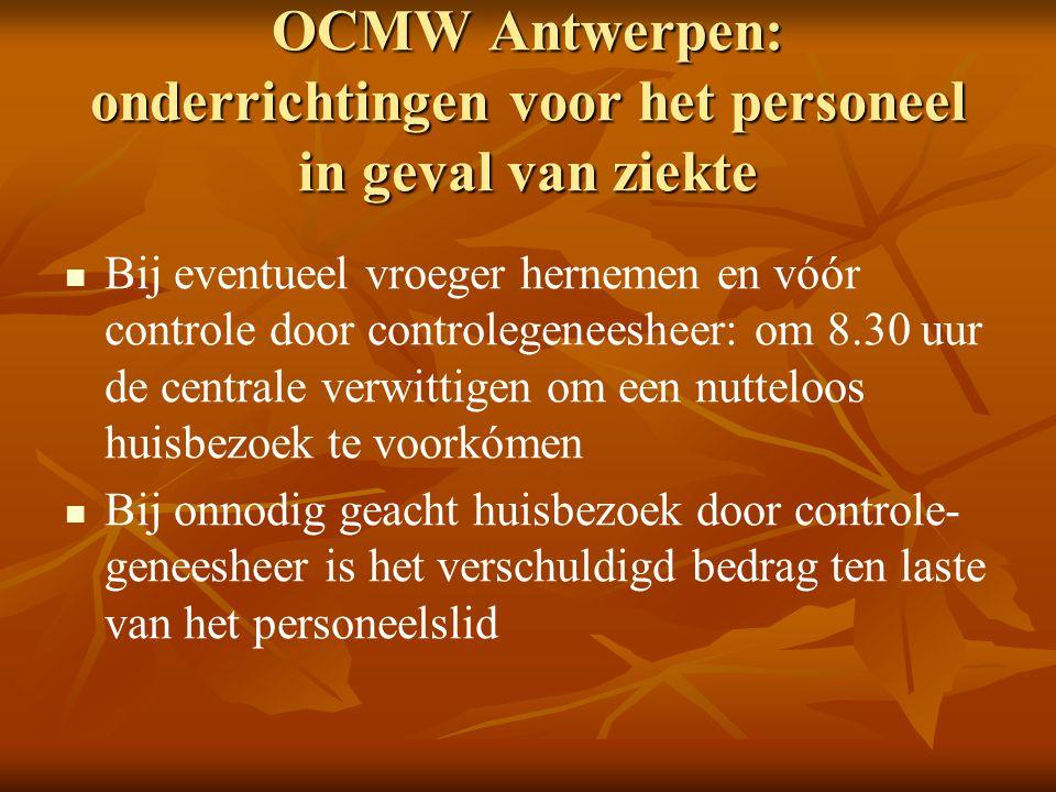 OCMW Antwerpen: onderrichtingen voor het personeel in geval van ziekte   Na toekenning van het ziekteverlof (door de controle-geneesheer) blijft steeds administratieve controle mogelijk   Dit alles geldt vanaf de eerste dag ziekte, of zelfs als men die dag nog een tijdje heeft gewerkt en ziek naar huis gaat