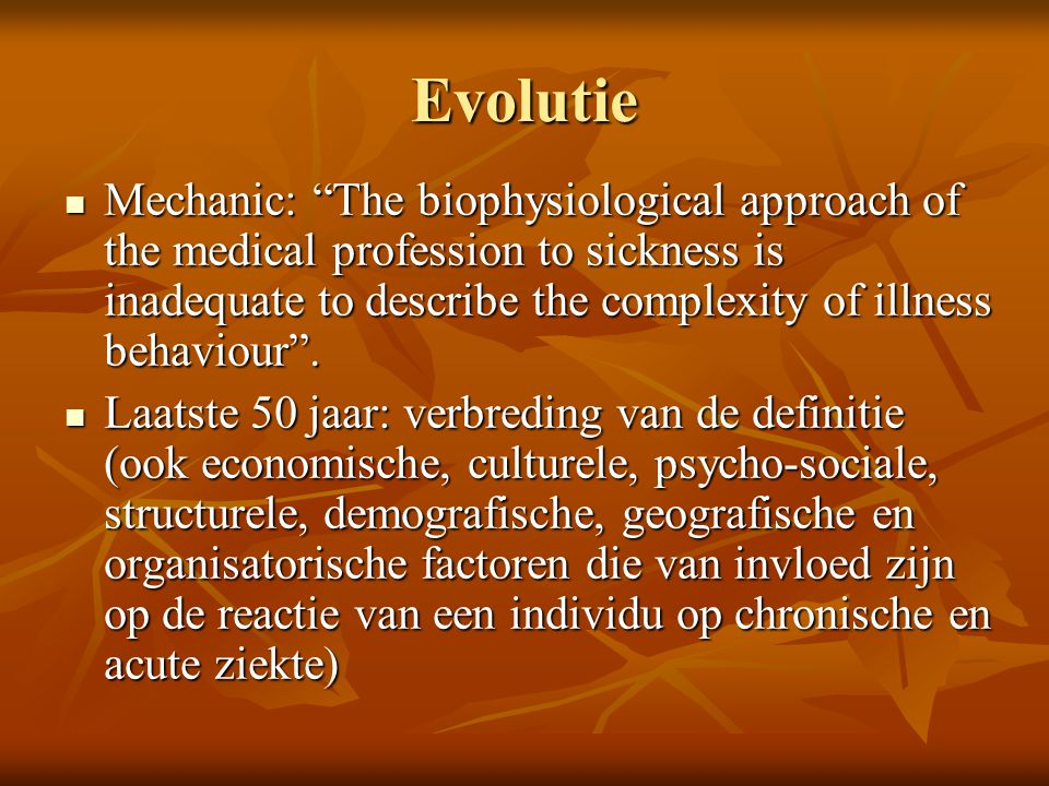 "Evolutie  Mechanic: ""The biophysiological approach of the medical profession to sickness is inadequate to describe the complexity of illness behaviou"