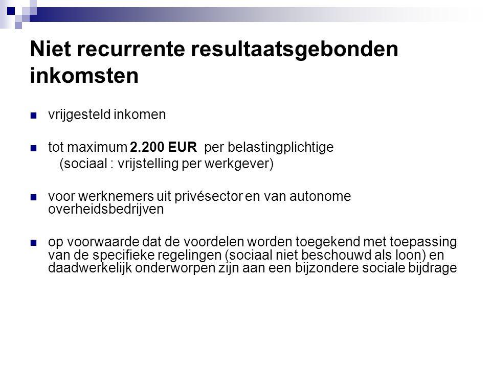 Niet recurrente resultaatsgebonden inkomsten  vrijgesteld inkomen  tot maximum 2.200 EUR per belastingplichtige (sociaal : vrijstelling per werkgeve
