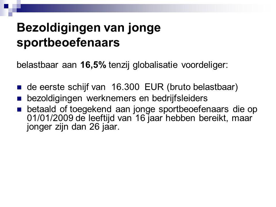Bezoldigingen van jonge sportbeoefenaars belastbaar aan 16,5% tenzij globalisatie voordeliger:  de eerste schijf van 16.300 EUR (bruto belastbaar) 