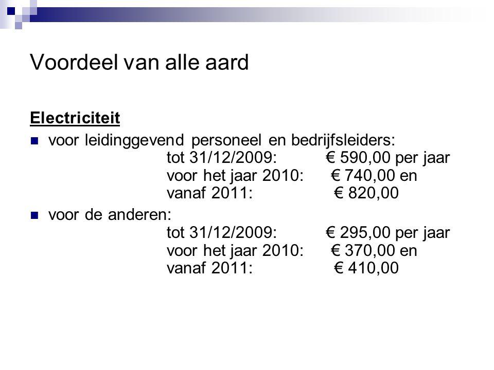 Voordeel van alle aard Electriciteit  voor leidinggevend personeel en bedrijfsleiders: tot 31/12/2009: € 590,00 per jaar voor het jaar 2010: € 740,00