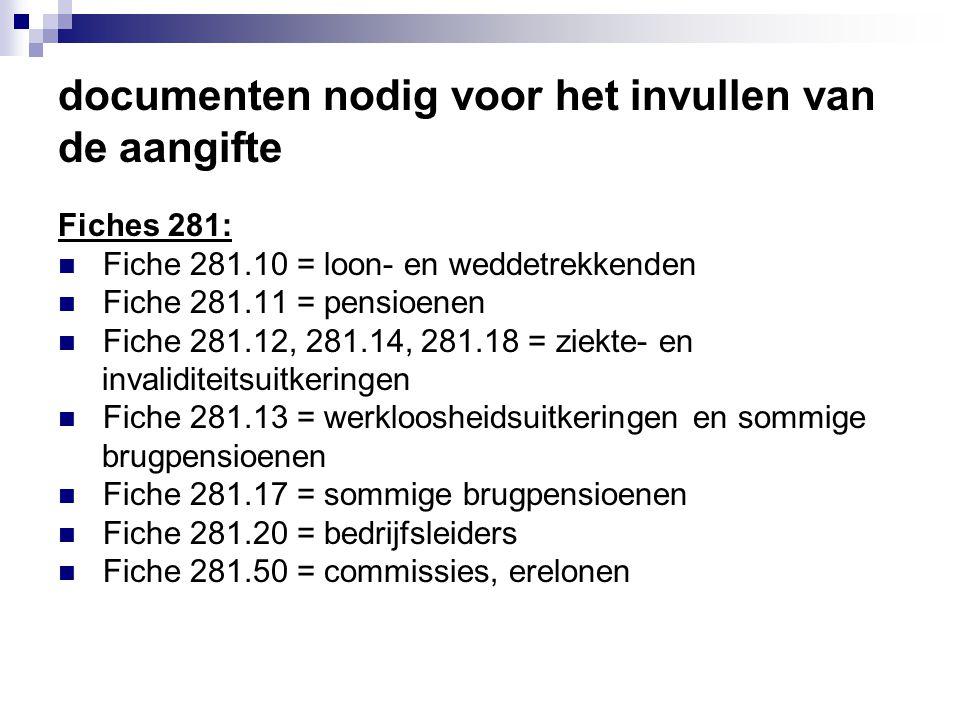 documenten nodig voor het invullen van de aangifte Fiches 281:  Fiche 281.10 = loon- en weddetrekkenden  Fiche 281.11 = pensioenen  Fiche 281.12, 2