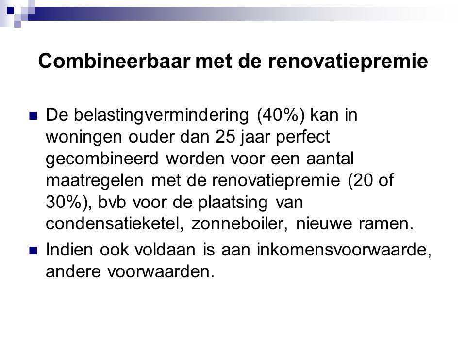 Combineerbaar met de renovatiepremie  De belastingvermindering (40%) kan in woningen ouder dan 25 jaar perfect gecombineerd worden voor een aantal ma