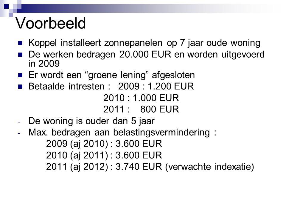 """Voorbeeld  Koppel installeert zonnepanelen op 7 jaar oude woning  De werken bedragen 20.000 EUR en worden uitgevoerd in 2009  Er wordt een """"groene"""