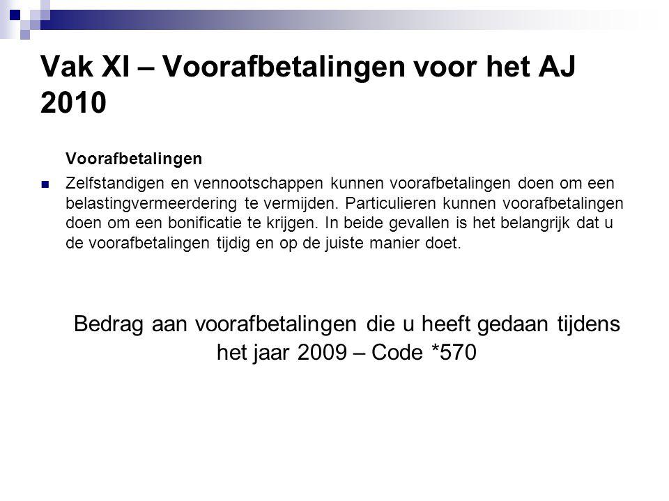 Vak XI – Voorafbetalingen voor het AJ 2010 Voorafbetalingen  Zelfstandigen en vennootschappen kunnen voorafbetalingen doen om een belastingvermeerder