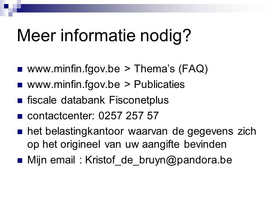 Meer informatie nodig?  www.minfin.fgov.be > Thema's (FAQ)  www.minfin.fgov.be > Publicaties  fiscale databank Fisconetplus  contactcenter: 0257 2