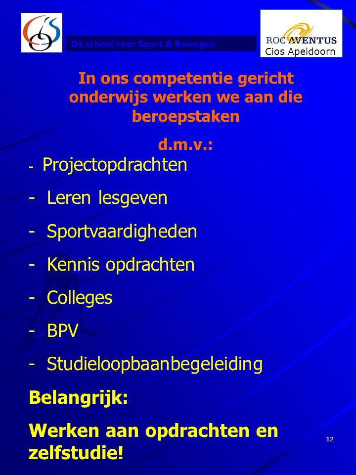 Dé school voor Sport & Bewegen Cios Apeldoorn 12 In ons competentie gericht onderwijs werken we aan die beroepstaken d.m.v.: - Projectopdrachten - Ler