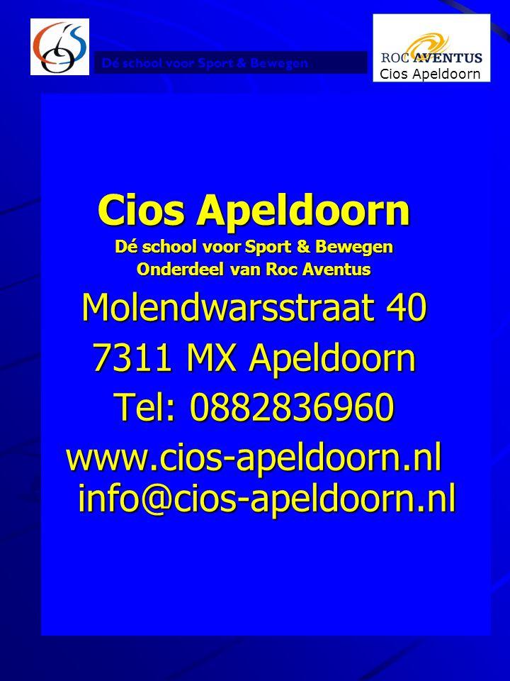 Dé school voor Sport & Bewegen Cios Apeldoorn 2 Dé school voor Sport & Bewegen Onderdeel van Roc Aventus Molendwarsstraat 40 7311 MX Apeldoorn Tel: 08