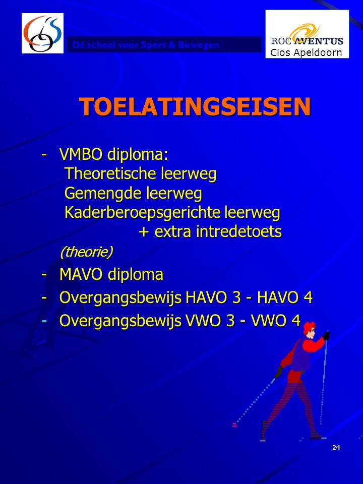 Dé school voor Sport & Bewegen Cios Apeldoorn 24 TOELATINGSEISEN -VMBO diploma: Theoretische leerweg Gemengde leerweg Kaderberoepsgerichte leerweg + e
