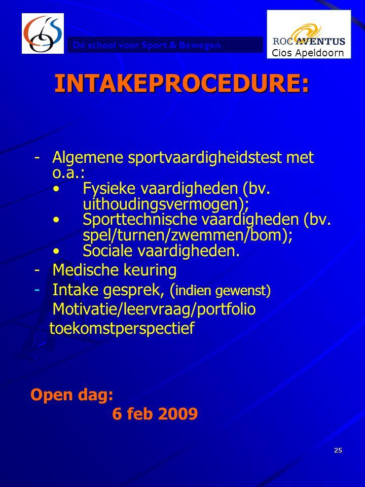 Dé school voor Sport & Bewegen Cios Apeldoorn 25 INTAKEPROCEDURE: -Algemene sportvaardigheidstest met o.a.: •Fysieke vaardigheden (bv. uithoudingsverm