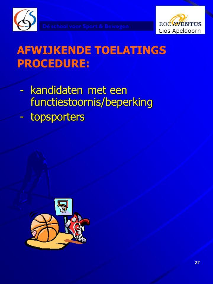 Dé school voor Sport & Bewegen Cios Apeldoorn 27 AFWIJKENDE TOELATINGS PROCEDURE: -kandidaten met een functiestoornis/beperking -topsporters
