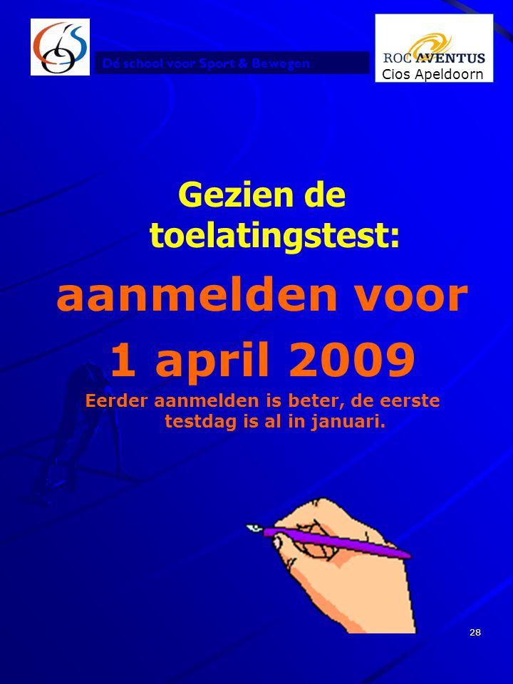 Dé school voor Sport & Bewegen Cios Apeldoorn 28 Gezien de toelatingstest: aanmelden voor 1 april 2009 Eerder aanmelden is beter, de eerste testdag is