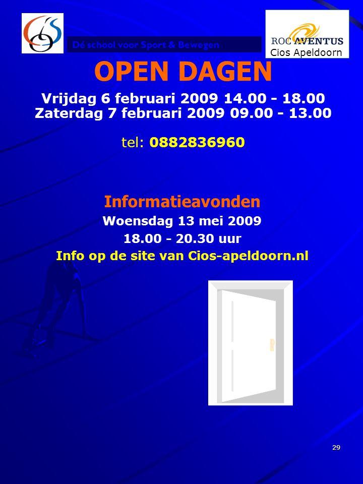 Dé school voor Sport & Bewegen Cios Apeldoorn 29 OPEN DAGEN Vrijdag 6 februari 2009 14.00 - 18.00 Zaterdag 7 februari 2009 09.00 - 13.00 tel: 08828369