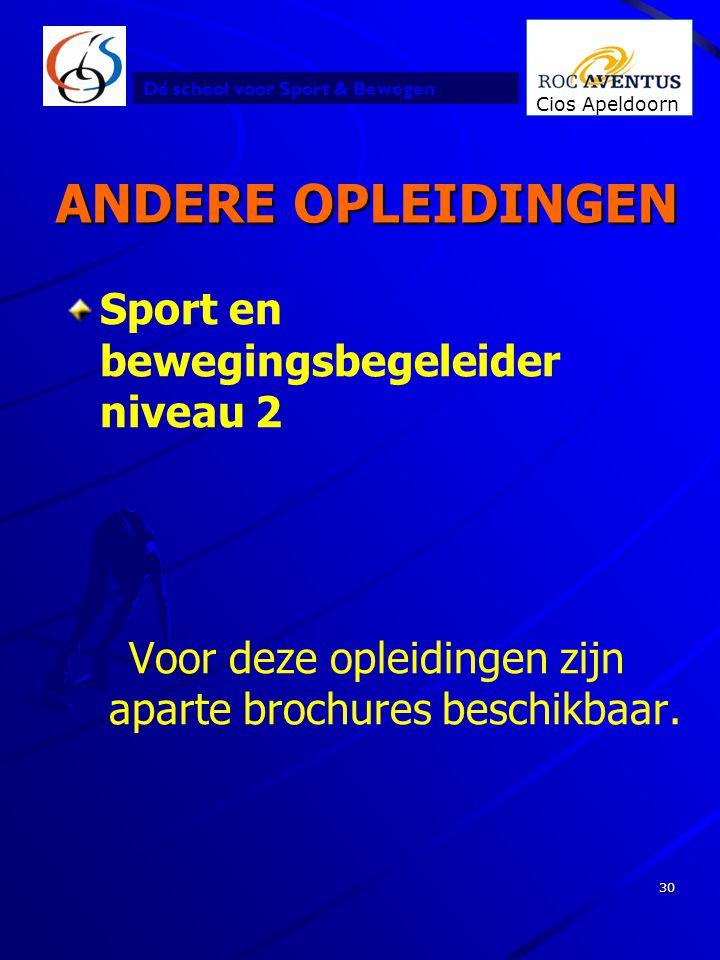 Dé school voor Sport & Bewegen Cios Apeldoorn 30 ANDERE OPLEIDINGEN Sport en bewegingsbegeleider niveau 2 Voor deze opleidingen zijn aparte brochures