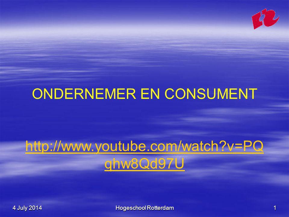 4 July 20144 July 20144 July 2014Hogeschool Rotterdam1 ONDERNEMER EN CONSUMENT http://www.youtube.com/watch v=PQ qhw8Qd97U