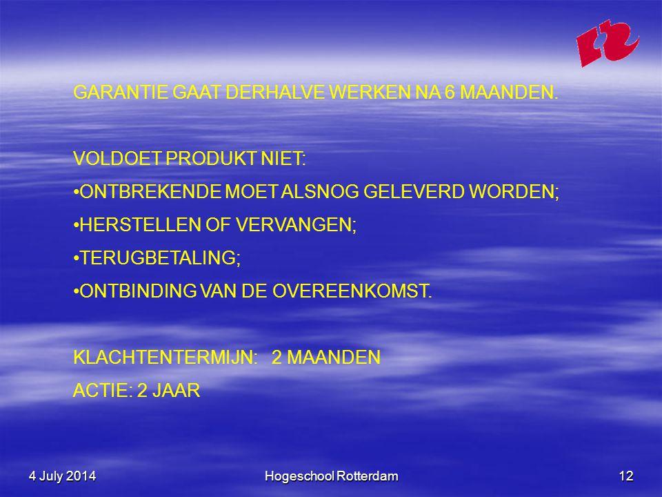 4 July 20144 July 20144 July 2014Hogeschool Rotterdam12 GARANTIE GAAT DERHALVE WERKEN NA 6 MAANDEN.