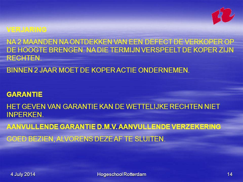 4 July 20144 July 20144 July 2014Hogeschool Rotterdam14 VERJARING NA 2 MAANDEN NA ONTDEKKEN VAN EEN DEFECT DE VERKOPER OP DE HOOGTE BRENGEN.