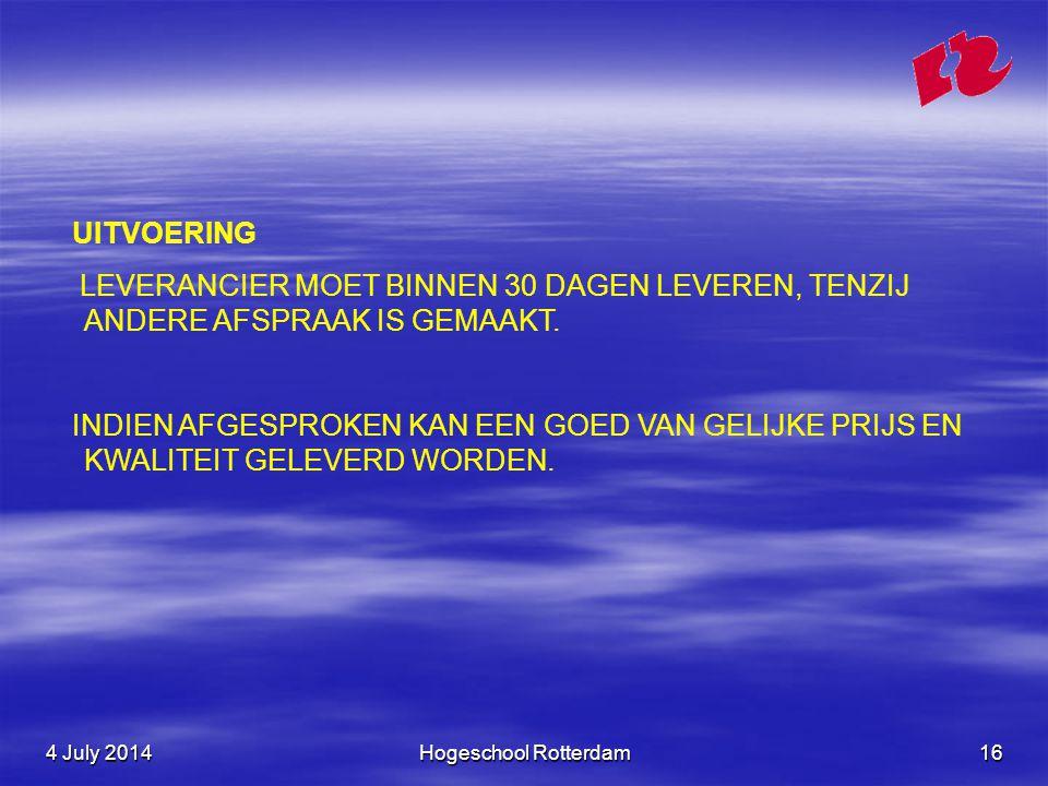 4 July 20144 July 20144 July 2014Hogeschool Rotterdam16 UITVOERING LEVERANCIER MOET BINNEN 30 DAGEN LEVEREN, TENZIJ ANDERE AFSPRAAK IS GEMAAKT.