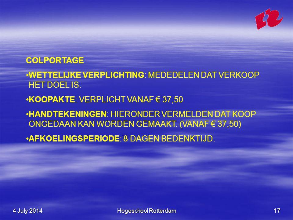 4 July 20144 July 20144 July 2014Hogeschool Rotterdam17 COLPORTAGE •WETTELIJKE VERPLICHTING: MEDEDELEN DAT VERKOOP HET DOEL IS.
