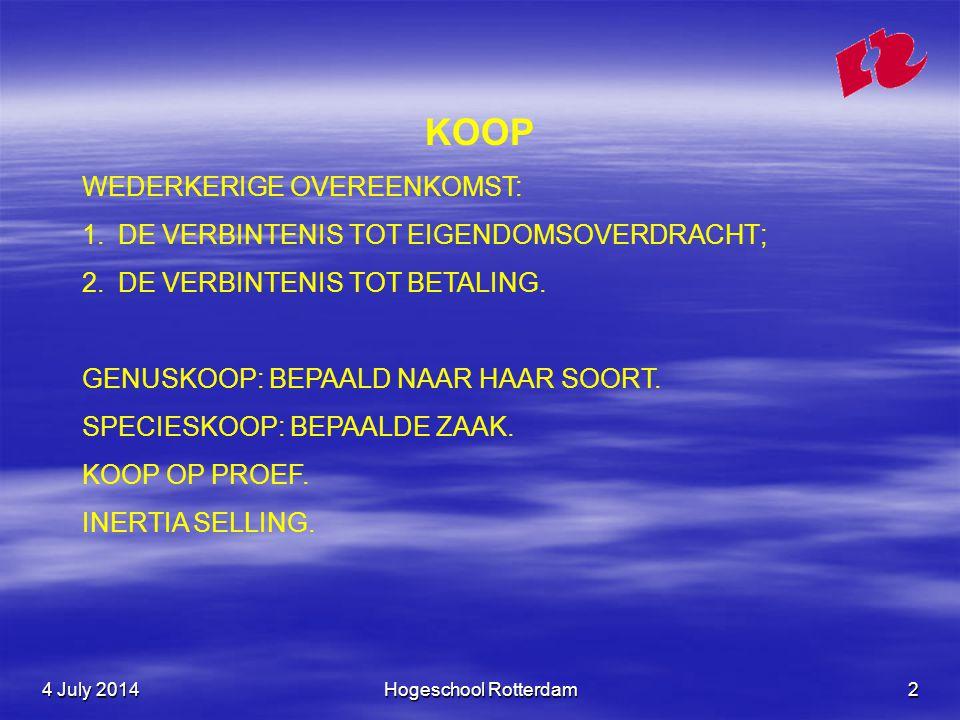 4 July 20144 July 20144 July 2014Hogeschool Rotterdam2 KOOP WEDERKERIGE OVEREENKOMST: 1.DE VERBINTENIS TOT EIGENDOMSOVERDRACHT; 2.DE VERBINTENIS TOT BETALING.