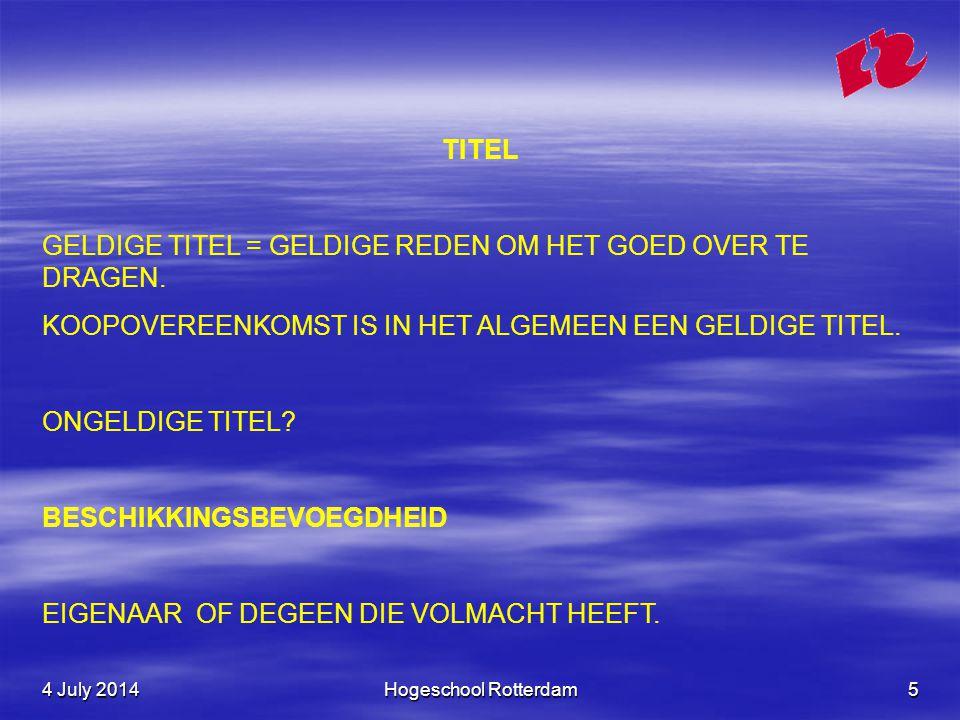 4 July 20144 July 20144 July 2014Hogeschool Rotterdam5 TITEL GELDIGE TITEL = GELDIGE REDEN OM HET GOED OVER TE DRAGEN.