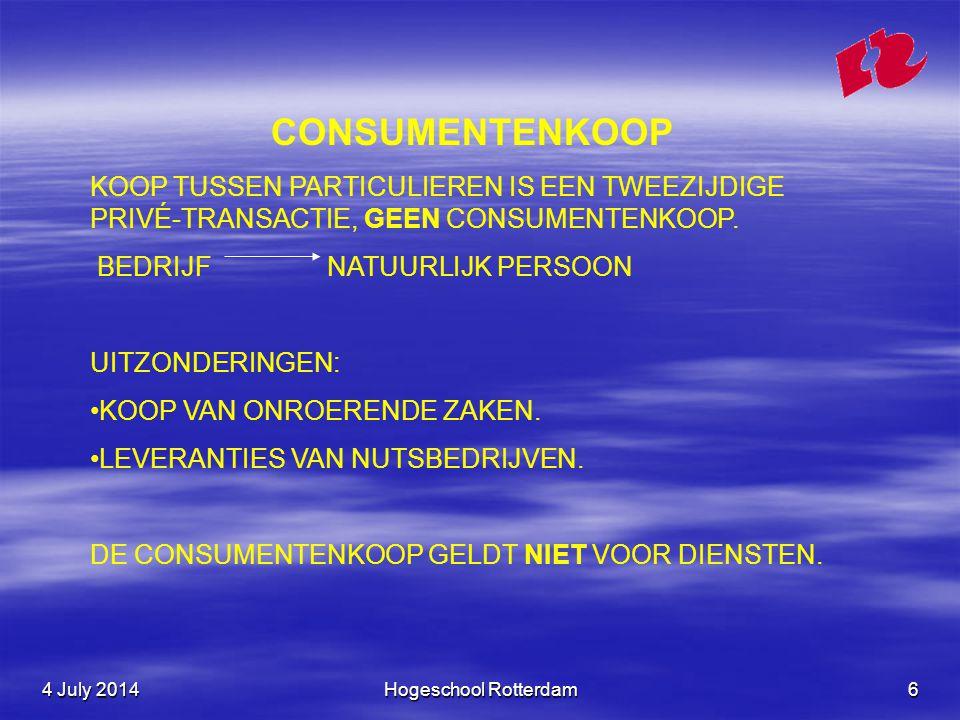 4 July 20144 July 20144 July 2014Hogeschool Rotterdam6 CONSUMENTENKOOP KOOP TUSSEN PARTICULIEREN IS EEN TWEEZIJDIGE PRIVÉ-TRANSACTIE, GEEN CONSUMENTENKOOP.