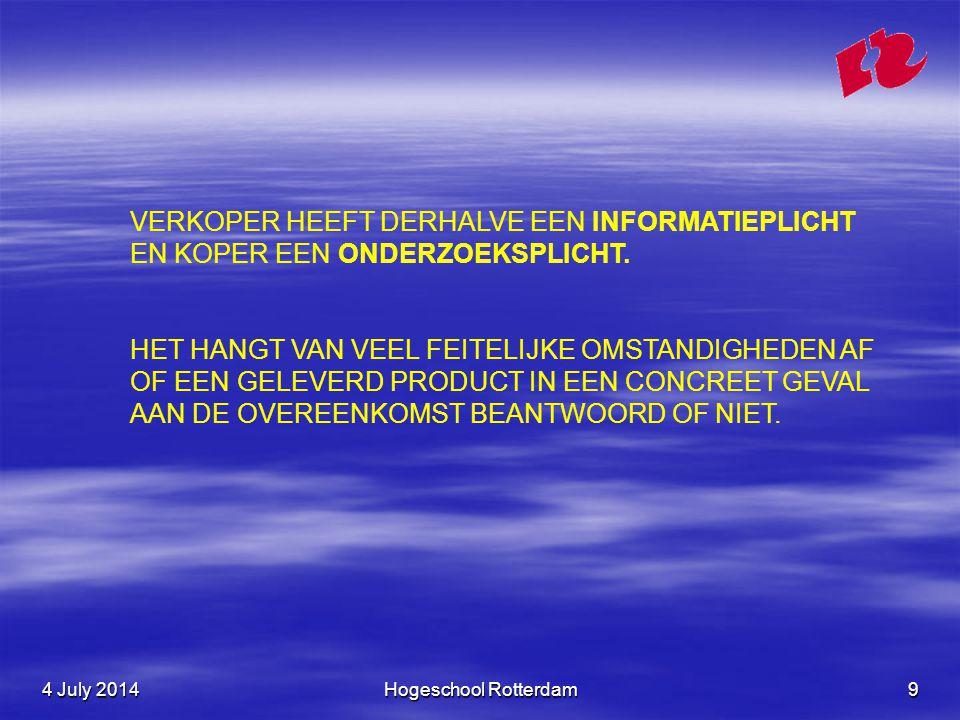 4 July 20144 July 20144 July 2014Hogeschool Rotterdam9 VERKOPER HEEFT DERHALVE EEN INFORMATIEPLICHT EN KOPER EEN ONDERZOEKSPLICHT.