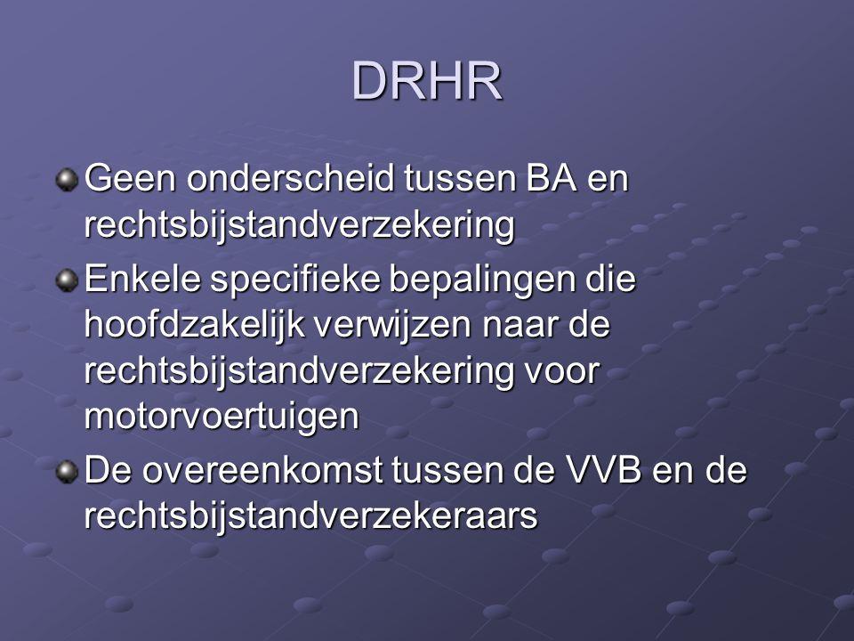 DRHR Geen onderscheid tussen BA en rechtsbijstandverzekering Enkele specifieke bepalingen die hoofdzakelijk verwijzen naar de rechtsbijstandverzekering voor motorvoertuigen De overeenkomst tussen de VVB en de rechtsbijstandverzekeraars