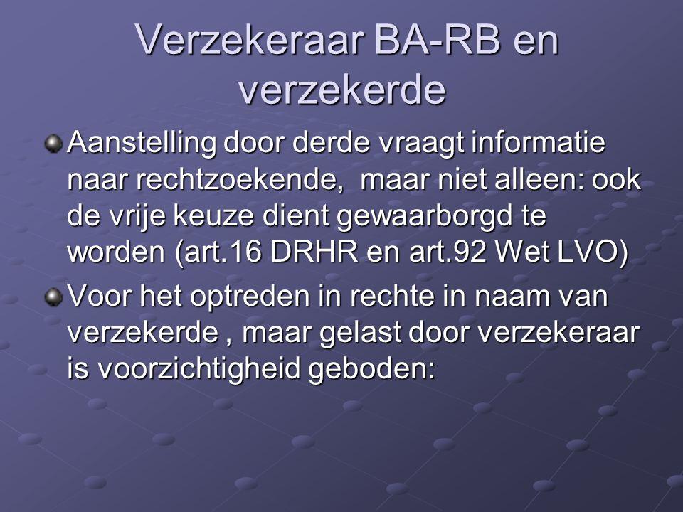 Verzekeraar BA-RB en verzekerde Verzekeraar BA-RB en verzekerde Aanstelling door derde vraagt informatie naar rechtzoekende, maar niet alleen: ook de