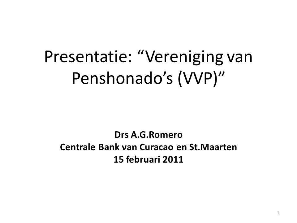 """Presentatie: """"Vereniging van Penshonado's (VVP)"""" Drs A.G.Romero Centrale Bank van Curacao en St.Maarten 15 februari 2011 1"""