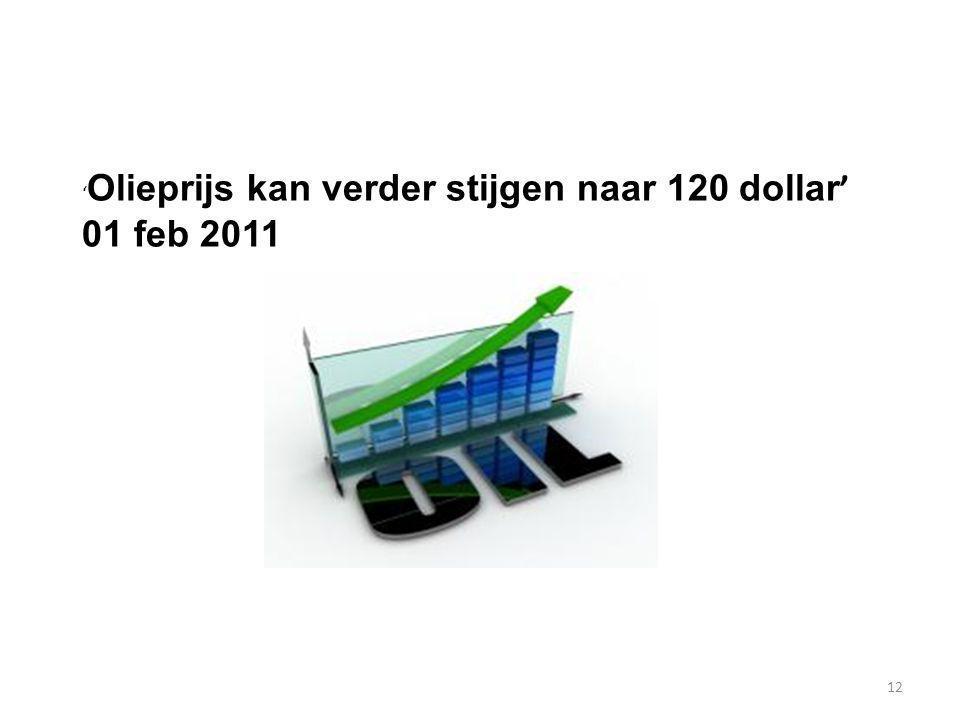 12 ' Olieprijs kan verder stijgen naar 120 dollar ' 01 feb 2011