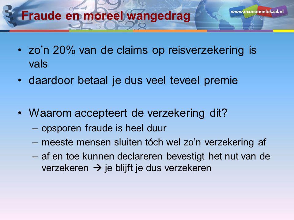 www.economielokaal.nl Fraude en moreel wangedrag •zo'n 20% van de claims op reisverzekering is vals •daardoor betaal je dus veel teveel premie •Waarom accepteert de verzekering dit.