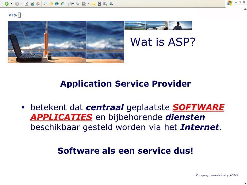 Application Service Provider  betekent dat centraal geplaatste SOFTWARE APPLICATIES en bijbehorende diensten beschikbaar gesteld worden via het Inter