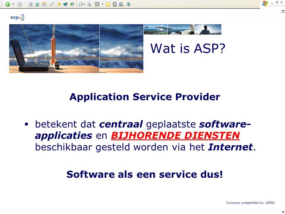 Company presentation by ASPeX Application Service Provider  betekent dat centraal geplaatste software- applicaties en BIJHORENDE DIENSTEN beschikbaar