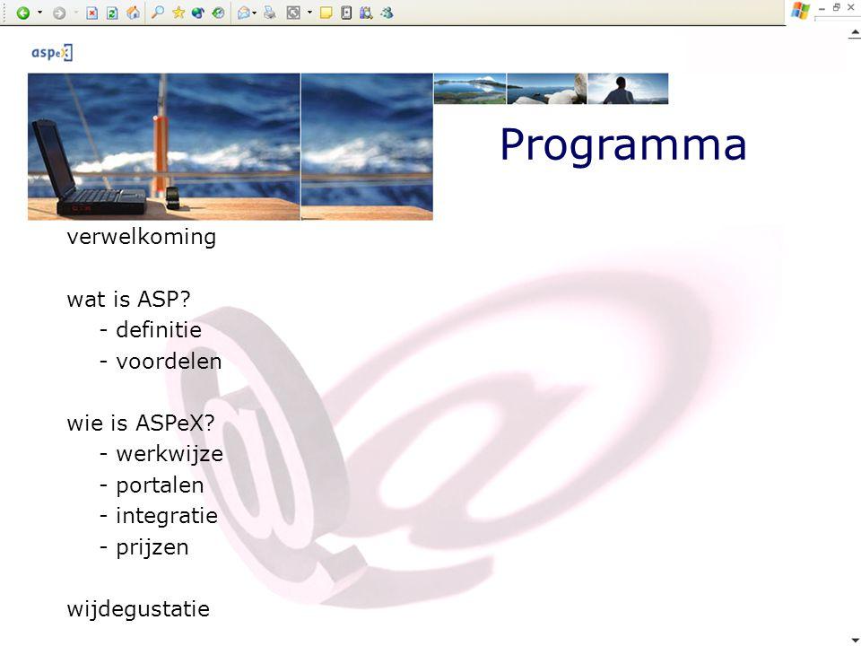Programma verwelkoming wat is ASP? - definitie - voordelen wie is ASPeX? - werkwijze - portalen - integratie - prijzen wijdegustatie