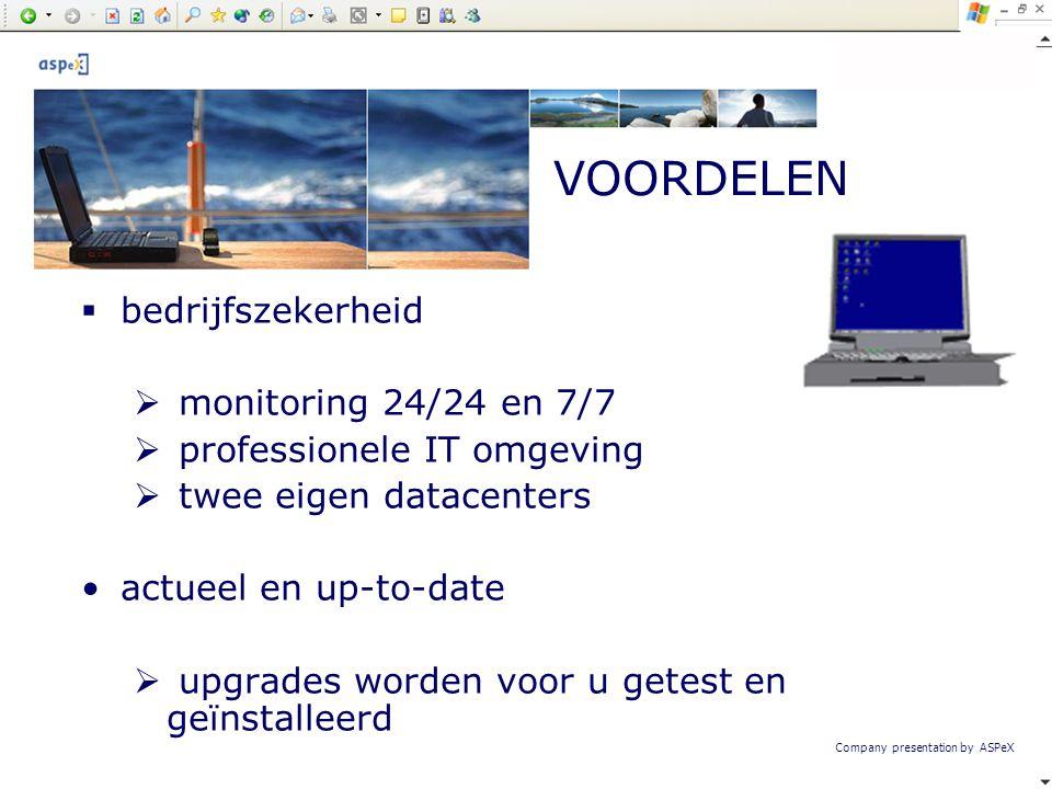 Company presentation by ASPeX  bedrijfszekerheid  monitoring 24/24 en 7/7  professionele IT omgeving  twee eigen datacenters •actueel en up-to-dat