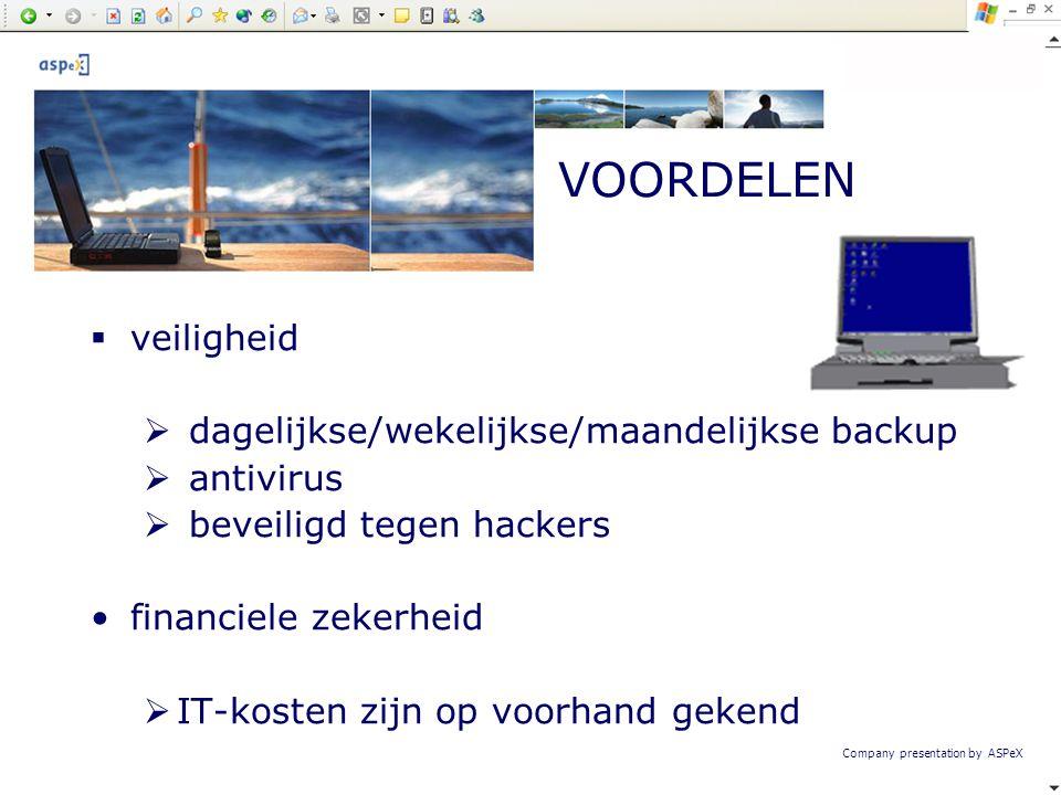 Company presentation by ASPeX  veiligheid  dagelijkse/wekelijkse/maandelijkse backup  antivirus  beveiligd tegen hackers •financiele zekerheid  I