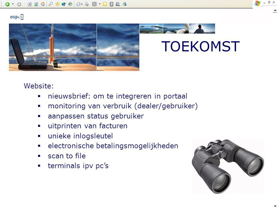 TOEKOMST Website:  nieuwsbrief: om te integreren in portaal  monitoring van verbruik (dealer/gebruiker)  aanpassen status gebruiker  uitprinten va