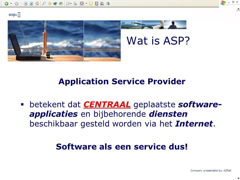 Company presentation by ASPeX Application Service Provider  betekent dat CENTRAAL geplaatste software- applicaties en bijbehorende diensten beschikba