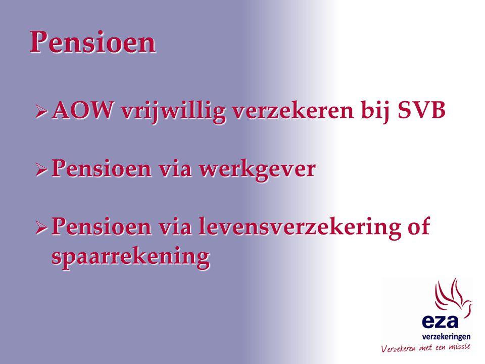  AOW vrijwillig verzekeren bij SVB  Pensioen via werkgever  Pensioen via levensverzekering of spaarrekening