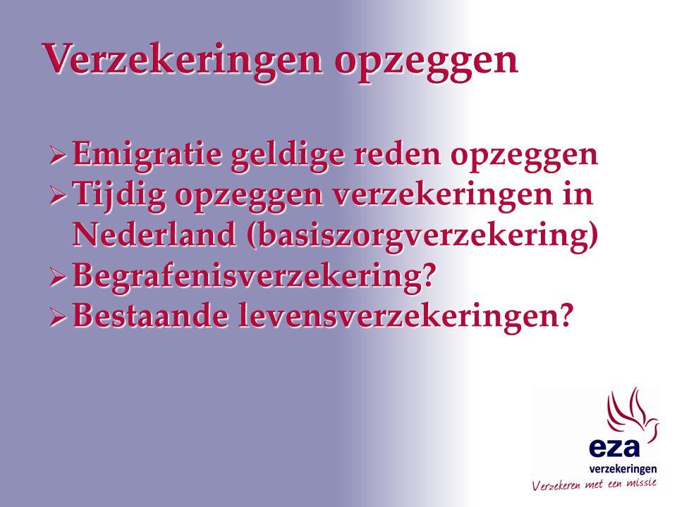  Emigratie geldige reden opzeggen  Tijdig opzeggen verzekeringen in Nederland (basiszorgverzekering)  Begrafenisverzekering.