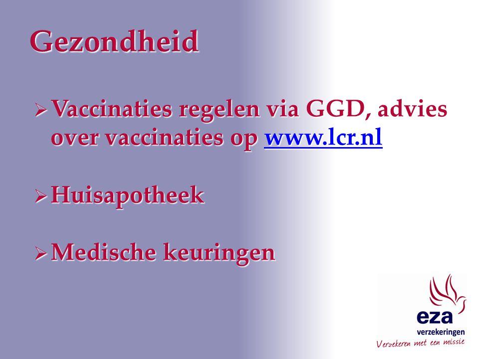  Vaccinaties regelen via GGD, advies over vaccinaties op www.lcr.nl www.lcr.nl  Huisapotheek  Medische keuringen